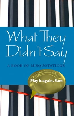 Book What They Didn't Say: A Book of Misquotations by Elizabeth Knowles