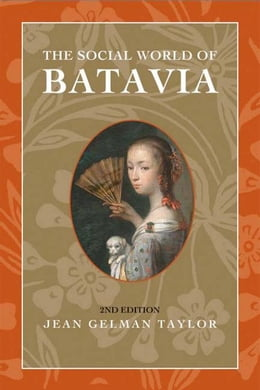 Book The Social World of Batavia: Europeans and Eurasians in Colonial Indonesia by Taylor, Jean Gelman