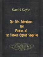 The Life, Adventures and Piracies of the Famous Captain Singleton by Daniel Defoe
