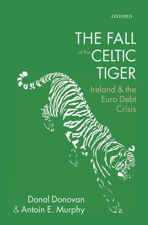 The Fall of the Celtic Tiger Ireland and the Euro Debt Crisis