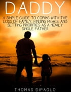Daddy: A Simple Guide to Coping With the Loss of Family, Finding Peace and Setting Priorities as a Newly Single Father by Thomas DiPaolo