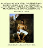 An Historical View of the Philippine Islands Exhibiting Their Discovery, Population, Language, Government, Manners, Customs, Productions and Commerce  by Martinez de Zuniga