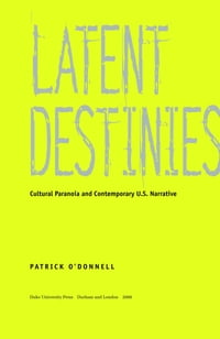 Latent Destinies: Cultural Paranoia and Contemporary U.S. Narrative