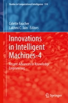 Innovations in Intelligent Machines-4: Recent Advances in Knowledge Engineering by Colette Faucher