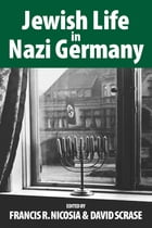 Jewish Life in Nazi Germany: Dilemmas and Responses by Francis R. Nicosia