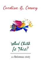 What Child Is This?: A Christmas Story by Caroline B. Cooney