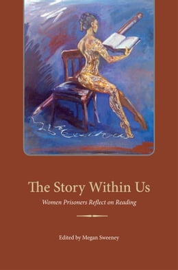Book The Story Within Us: Women Prisoners Reflect on Reading by Megan Sweeney