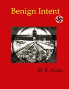 Benign Intent by R. Heise