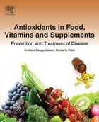 Antioxidants in Food, Vitamins and Supplements: Prevention and Treatment of Disease by Amitava Dasgupta