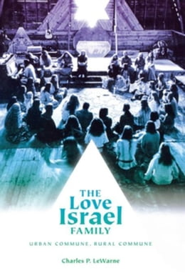 Book The Love Israel Family: Urban Commune, Rural Commune by LeWarne, Charles Pierce