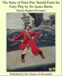 The Story of Peter Pan: Retold From the Fairy Play by Sir James Barrie