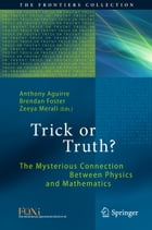 Trick or Truth?: The Mysterious Connection Between Physics and Mathematics by Anthony Aguirre