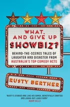 What, and Give Up Showbiz?: Behind the Scenes Tales of Laughter and Disaster by Rusty Berther