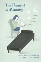 The Therapist in Mourning: From the Faraway Nearby by Anne Adelman