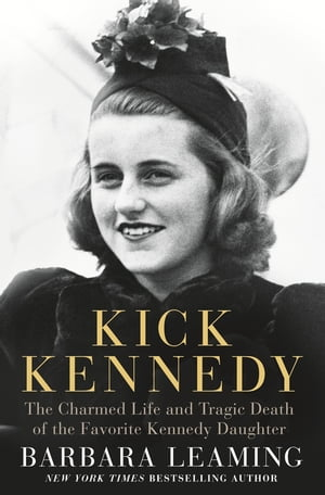 Kick Kennedy The Charmed Life and Tragic Death of the Favorite Kennedy Daughter