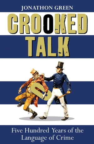 Crooked Talk Five Hundred Years of the Language of Crime
