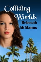 Colliding Worlds by Rebecah McManus
