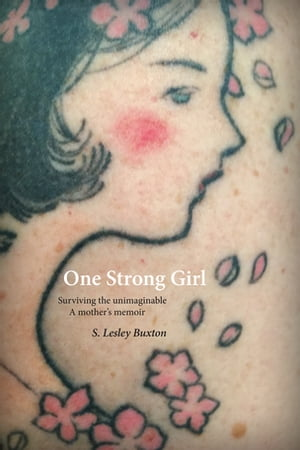 One Strong Girl: Surviving the Unimaginable — A Mother's Memoir by S. Lesley Buxton