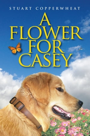 A Flower For Casey by Stuart Copperwheat