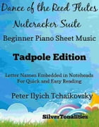 Dance of the Reed Flutes Nutcracker Suite Beginner Piano Sheet Music Tadpole Edition by SilverTonalities