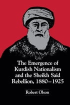 The Emergence of Kurdish Nationalism and the Sheikh Said Rebellion, 1880–1925
