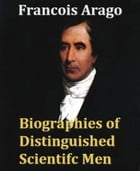 Biographies Of Distinguished Scientific Men by Francois Arago