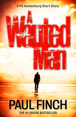 Book A Wanted Man [A PC Heckenburg Short Story] by Paul Finch