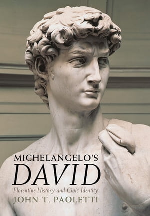 Michelangelo's David Florentine History and Civic Identity
