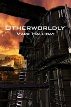 Otherworldly by Mark Halliday