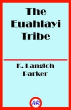 The Euahlayi Tribe (Illustrated) by K. Langloh Parker