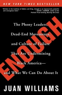 Enough: The Phony Leaders, Dead-End Movements, and Culture of Failure That Are Undermining Black…