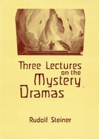 Three Lectures on the Mystery Dramas: The Portal of Initiation and the Soul's Probation by Rudolf Steiner