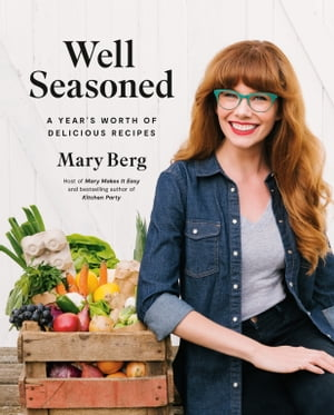 Well Seasoned: A Year's Worth of Delicious Recipes by Mary Berg
