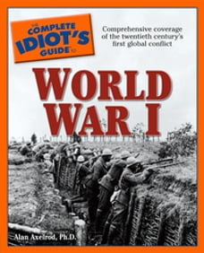The Complete Idiot's Guide to World War I: Comprehensive Coverage of the Twentieth Century's First…