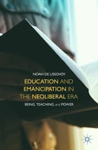 Education and Emancipation in the Neoliberal Era: Being, Teaching, and Power