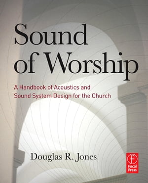 Sound of Worship A handbook of acoustics and sound system design for the church