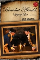 Benedict Arnold: Legacy Lost (A Ghost's Story) by Will Martin