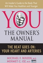 The Beat Goes On: Your Heart and Arteries by Michael F. Roizen