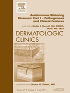 AutoImmune Blistering Disease Part I, An Issue of Dermatologic Clinics - E-Book by Dédée F. Murrell, MA, BMBCh, FAAD, MD