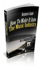 How To Make It Into The Music Industry by Jimmy Cai