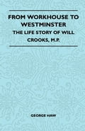 From Workhouse To Westminster - The Life Story Of Will Crooks, M.P. ec4d6cb2-65c4-4814-8fed-29a8cde87e9e