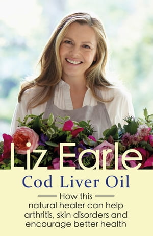 Cod Liver Oil How this natural healer can help arthritis,  skin disorders and encourage better health