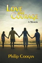 Love and Courage: A Memoir by Philip Coogan