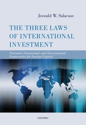 The Three Laws of International Investment National,  Contractual,  and International Frameworks for Foreign Capital