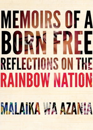 Memoirs of a Born-Free Reflections on the New South Africa by a Member of the Post-apartheid Generation