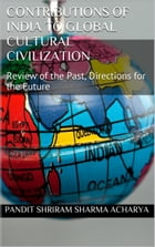 Contributions of India to Global Cultural Civilization: Review of the Past, Directions for the Future by Pandit Shriram Sharma Acharya