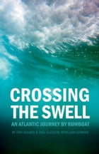 Crossing the Swell: An Atlantic Journey by Rowboat by Tori Holmes
