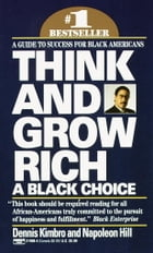 Think and Grow Rich: A Black Choice: A Guide to Success for Black Americans by Dennis Kimbro