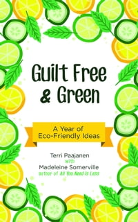 Guilt Free & Green: A Year of Eco-Friendly Ideas