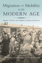 Migration and Mobility in the Modern Age: Refugees, Travelers, and Traffickers in Europe and Eurasia